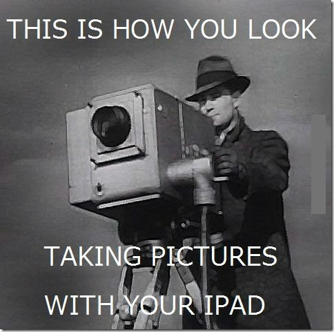 This is how you look taking a picture with your ipad