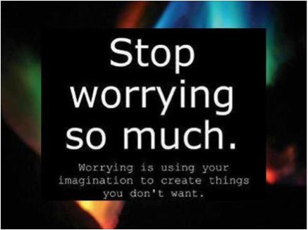 Stop worrying so much...