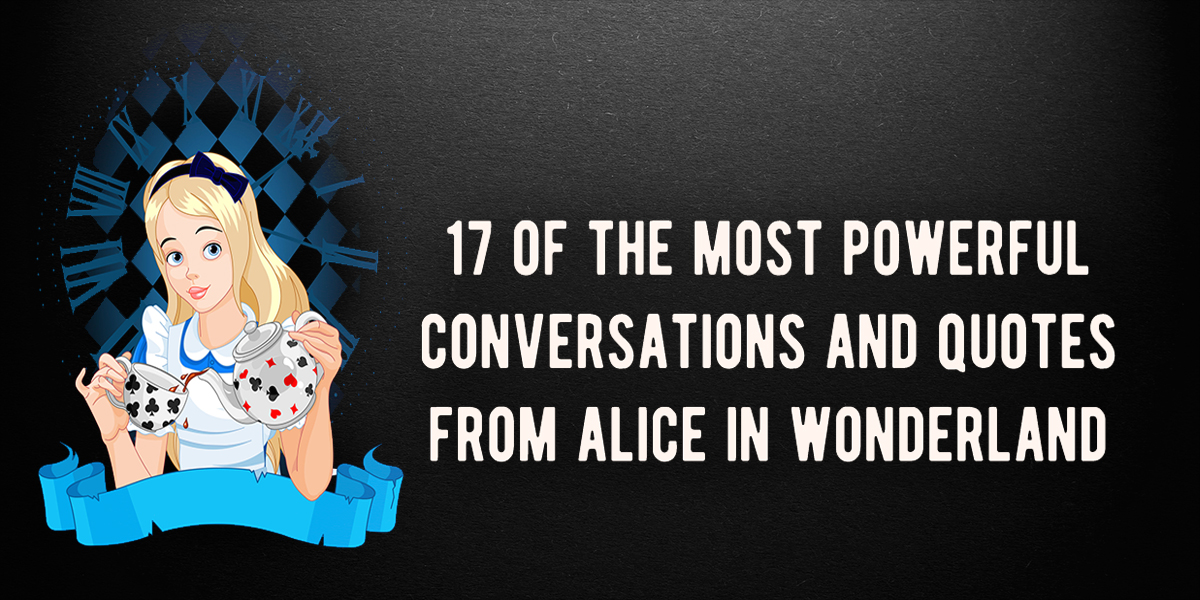 Alice In Wonderland Quotes Custom 48 Of The Most Powerful Conversations And Quotes From Alice In