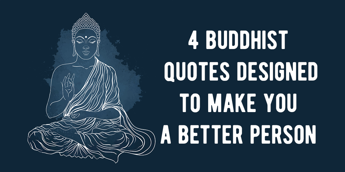 4 Buddhist Quotes Designed To Make You A Better Person